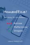"""Mischung für den Diffusor """"Homeoffice"""": 3 Tropfen Melrose, zwei Tropfen Pfefferminze, zwei Tropfen Oregano"""