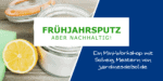 Zitrone, Natron, Hausmittel für nachhaltigen Frühjahrsputz